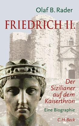 Abbildung von Rader, Olaf B. | Friedrich II. | 4., durchgesehene Auflage | 2012 | Der Sizilianer auf dem Kaisert...