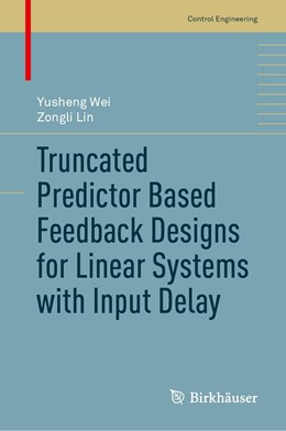 Abbildung von Wei / Lin | Truncated Predictor Based Feedback Designs for Linear Systems with Input Delay | 1st ed. 2021 | 2020