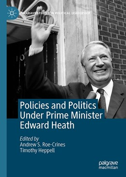 Abbildung von Heppell / Roe-Crines   Policies and Politics Under Prime Minister Edward Heath   1st ed. 2021   2020