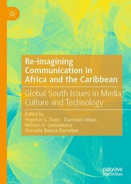 Abbildung von Dunn / Moyo | Re-imagining Communication in Africa and the Caribbean | 1. Auflage | 2021 | beck-shop.de