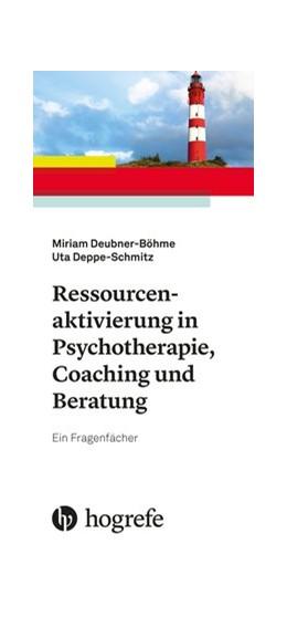 Abbildung von Deubner-Böhme / Deppe-Schmitz | Ressourcenaktivierung in Psychotherapie, Coaching und Beratung | 1. Auflage | 2020 | beck-shop.de