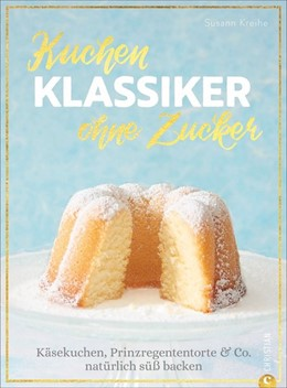 Abbildung von Kreihe   Kuchenklassiker - ohne Zucker   1. Auflage   2020   beck-shop.de