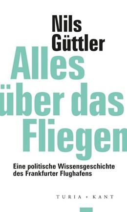 Abbildung von Güttler / Macho | Alles über das Fliegen | 1. Auflage | 2020 | beck-shop.de