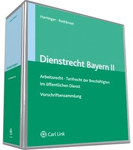 Abbildung von Hartinger / Rothbrust | Dienstrecht in Bayern II | Loseblattwerk mit Aktualisierungen | 2019 | Arbeitsrecht / Tarifrecht der ...