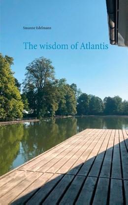 Abbildung von Edelmann | The wisdom of Atlantis | 1. Auflage | 2020 | beck-shop.de