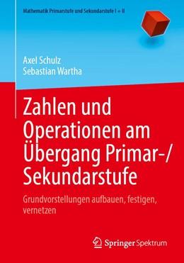 Abbildung von Schulz / Wartha | Zahlen und Operationen am Übergang Primar-/Sekundarstufe | 1. Auflage | 2021 | beck-shop.de