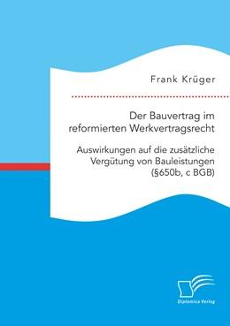 Abbildung von Krüger | Der Bauvertrag im reformierten Werkvertragsrecht: Auswirkungen auf die zusätzliche Vergütung von Bauleistungen (§650b, c BGB) | 1. Auflage | 2020 | beck-shop.de
