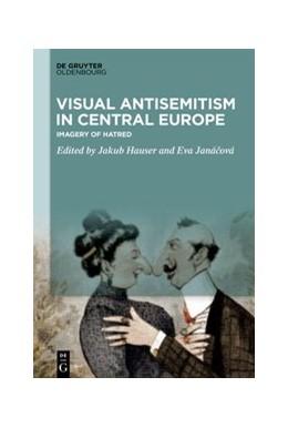 Abbildung von Hauser / Janácová | Visual Antisemitism in Central Europe | 1. Auflage | 2021 | beck-shop.de