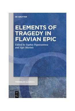 Abbildung von Papaioannou / Marinis | Elements of Tragedy in Flavian Epic | 1. Auflage | 2021 | 103 | beck-shop.de