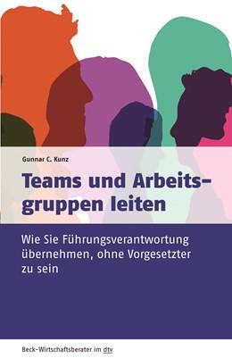 Abbildung von Kunz | Teams und Arbeitsgruppen leiten | 1. Auflage | 2021 | 50972 | beck-shop.de
