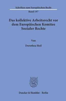 Abbildung von Heil | Das kollektive Arbeitsrecht vor dem Europäischen Komitee Sozialer Rechte. | 1. Auflage | 2020 | 197 | beck-shop.de