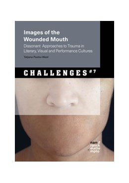 Abbildung von Pavlov-West | Images of the Wounded Mouth: Dissonant Approaches to Trauma in Literary, Visual and Performance Cultures | 1. Auflage | 2020 | beck-shop.de