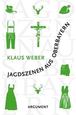 Abbildung von Weber | Jagdszenen aus Oberbayern | 1. Auflage | 2020 | beck-shop.de