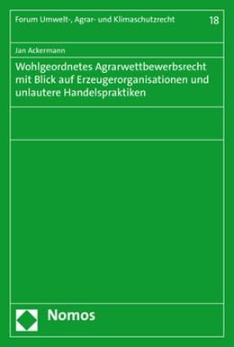 Abbildung von Ackermann   Wohlgeordnetes Agrarwettbewerbsrecht mit Blick auf Erzeugerorganisationen und unlautere Handelspraktiken   1. Auflage   2020   beck-shop.de