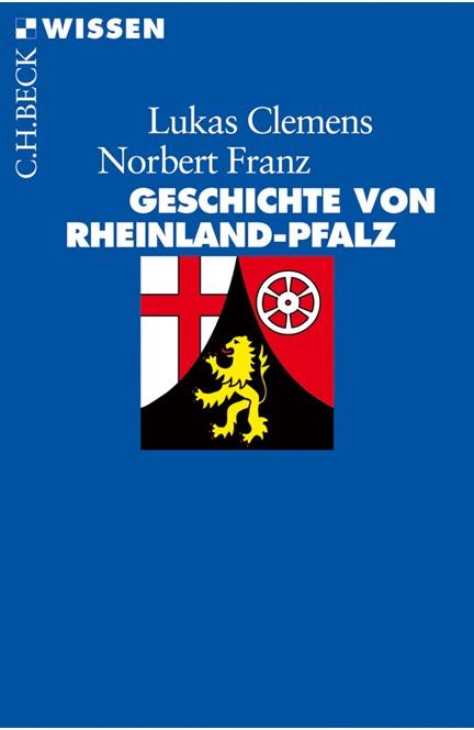 Cover: Lucas Clemens|Lukas Clemens|Norbert Franz, Geschichte von Rheinland-Pfalz
