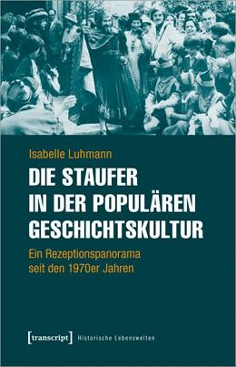 Abbildung von Luhmann   Die Staufer in der populären Geschichtskultur   1. Auflage   2021   20   beck-shop.de