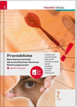 Abbildung von Ackerlauer / Austerhuber | Praxisblicke 2 HAS - Betriebswirtschaft, Wirtschaftliches Rechnen, Rechnungswesen + digitales Zusatzpaket | 4. Auflage | 2020 | beck-shop.de