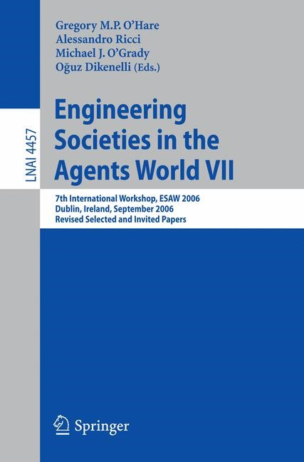 Engineering Societies in the Agents World VII | O'Hare / Ricci / O'Grady / Dikenelli, 2007 | Buch (Cover)