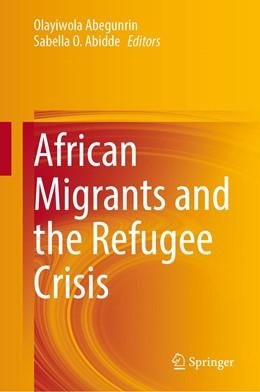 Abbildung von Abegunrin / Abidde | African Migrants and the Refugee Crisis | 1. Auflage | 2021 | beck-shop.de
