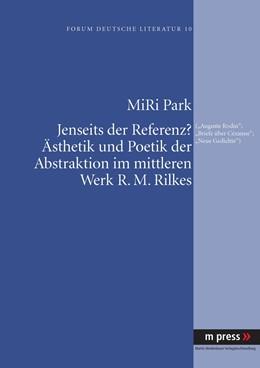 Abbildung von Park   Jenseits der Referenz? Ästhetik und Poetik der Abstraktion im mittleren Werk R. M. Rilkes   2008