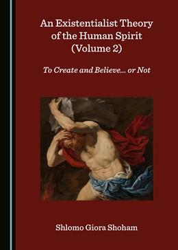 Abbildung von Shoham | An Existentialist Theory of the Human Spirit (Volume 2) | 1. Auflage | 2020 | beck-shop.de