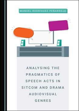 Abbildung von Peñarroja   Analysing the Pragmatics of Speech Acts in Sitcom and Drama Audiovisual Genres   1. Auflage   2020   beck-shop.de