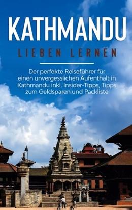 Abbildung von Weismantel | Kathmandu lieben lernen: Der perfekte Reiseführer für einen unvergesslichen Aufenthalt in Kathmandu inkl. Insider-Tipps, Tipps zum Geldsparen und Packliste | 1. Auflage | 2020 | beck-shop.de