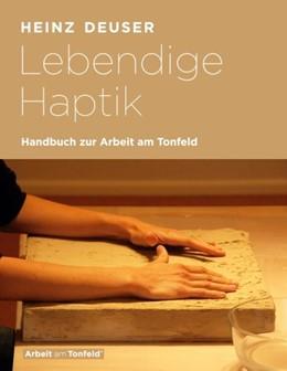 Abbildung von Deuser | Lebendige Haptik. Handbuch zur Arbeit am Tonfeld | 1. Auflage | 2020 | beck-shop.de