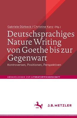 Abbildung von Dürbeck / Kanz | Deutschsprachiges Nature Writing von Goethe bis zur Gegenwart | 1. Auflage | 2021 | beck-shop.de