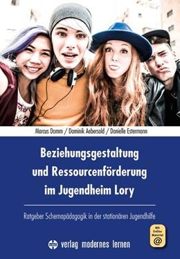 Abbildung von Damm / Aebersold | Beziehungsgestaltung und Ressourcenförderung im Jugendheim Lory | 1. Auflage | 2021 | beck-shop.de