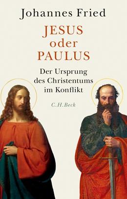 Abbildung von Fried, Johannes | Jesus oder Paulus | 1. Auflage | 2021 | beck-shop.de