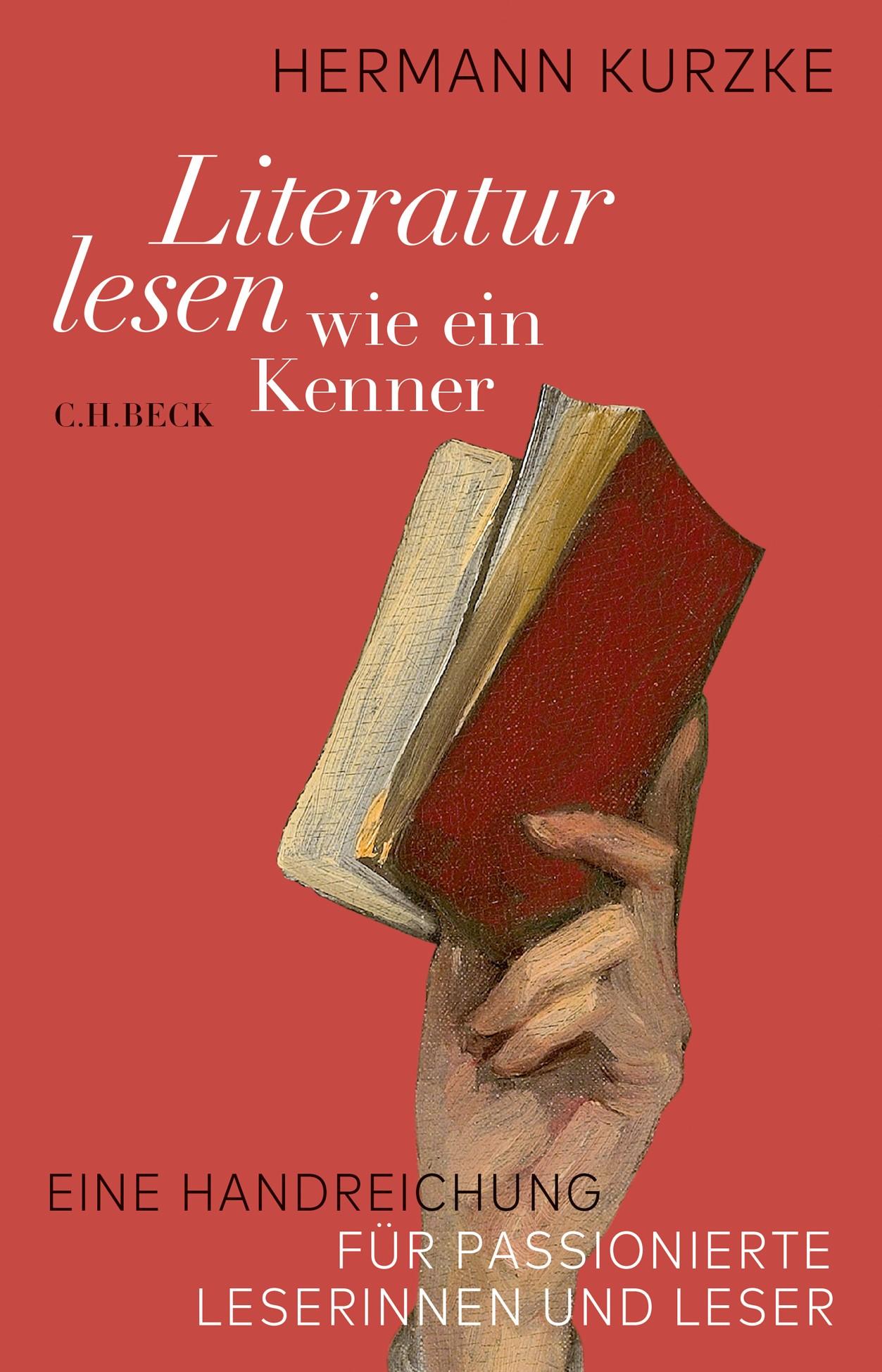 Kurzke, Hermann Literatur lesen wie ein Kenner EINE HANDREICHUNG FÜR PASSIONIERTE LESERINNEN UND LESER