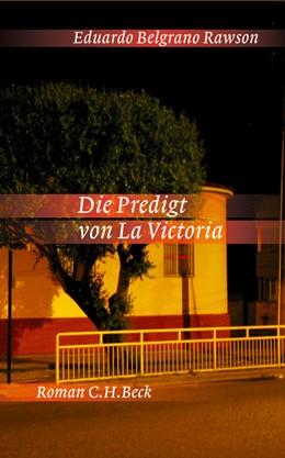 Abbildung von Rawson, Eduardo Belgrano   Die Predigt von La Victoria   2010   Roman aus dem wirklichen Leben
