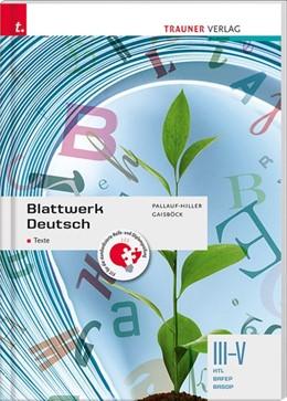 Abbildung von Pallauf-Hiller / Gaisböck | Blattwerk Deutsch - Texte, III-V HTL/BAFEP/BASOP | 3. Auflage | 2020 | beck-shop.de