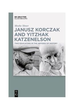 Abbildung von Shner   Janusz Korczak and Yitzhak Katzenelson   1. Auflage   2020   beck-shop.de
