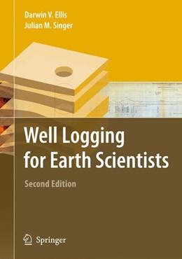 Abbildung von Ellis / Singer   Well Logging for Earth Scientists   2nd ed. 2007. Corr. 2nd printing   2008