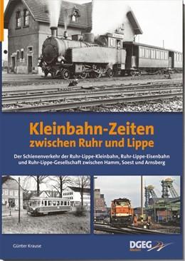 Abbildung von Krause   Kleinbahn-Zeiten zwischen Ruhr und Lippe   1. Auflage   2020   beck-shop.de