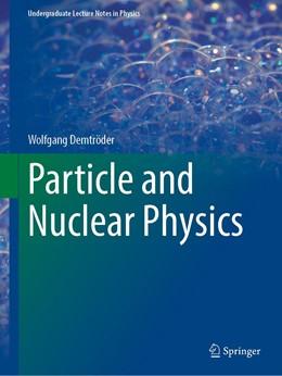 Abbildung von Demtröder | Particle and Nuclear Physics | 1. Auflage | 2021 | beck-shop.de