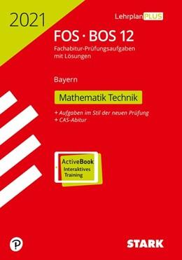 Abbildung von STARK Abiturprüfung FOS/BOS Bayern 2021 - Mathematik Technik 12. Klasse | 1. Auflage | 2020 | beck-shop.de