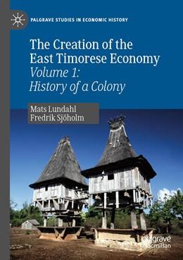 Abbildung von Lundahl / Sjöholm | The Creation of the East Timorese Economy | 1. Auflage | 2020 | beck-shop.de