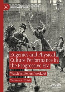 Abbildung von Walsh   Eugenics and Physical Culture Performance in the Progressive Era   1. Auflage   2020   beck-shop.de