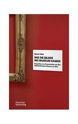 Abbildung von Pabst | Wie die Bilder ins Museum kamen | 1. Auflage | 2021 | beck-shop.de