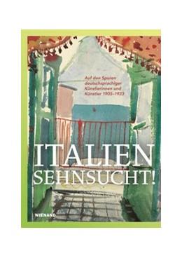 Abbildung von Padberg / Denker-Nagels | Italiensehnsucht. Auf den Spuren deutschsprachiger Künstlerinnen und Künstler 1905-1933 | 1. Auflage | 2020 | beck-shop.de