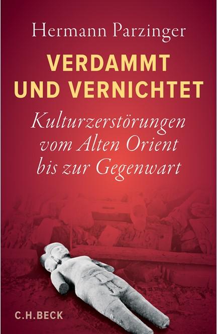 Cover: Hermann Parzinger, Verdammt und vernichtet