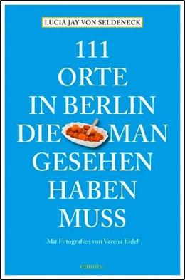 Abbildung von Seldeneck / Huder   111 Orte in Berlin, die man gesehen haben muss   1. Auflage   2020   beck-shop.de
