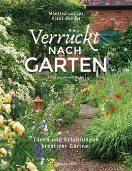 Abbildung von Lucenz / Bender   Verrückt nach Garten. Ideen und Erfahrungen kreativer Gärtner   1. Auflage   2020   beck-shop.de
