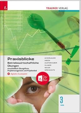 Abbildung von Ackerlauer / Amon   Praxisblicke 3 HAS - Betriebswirtschaftliche Übungen einschl. Übungsfirma, Projektmanagement und Projektarbeit + digitales Zusatzpaket   3. Auflage   2020   beck-shop.de