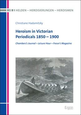 Abbildung von Hadamitzky | Heroism in Victorian Periodicals 1850 – 1900 | 1. Auflage | 2020 | beck-shop.de
