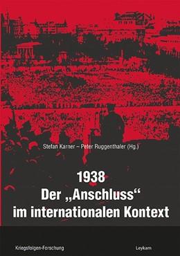 Abbildung von Ruggenthaler / Karner | 1938 - Der »Anschluss« im internationalen Kontext | 1. Auflage | 2020 | beck-shop.de