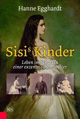 Abbildung von Egghardt   Sisi's Kinder   1. Auflage   2020   beck-shop.de